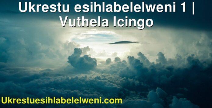 Ukrestu esihlabelelweni 1   Vuthela Icingo