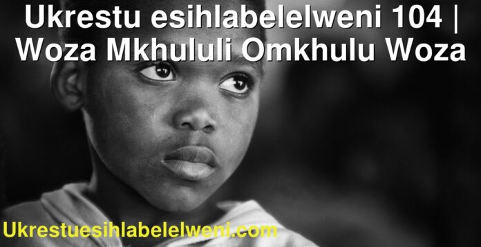 Ukrestu esihlabelelweni 104 | Woza Mkhululi Omkhulu Woza
