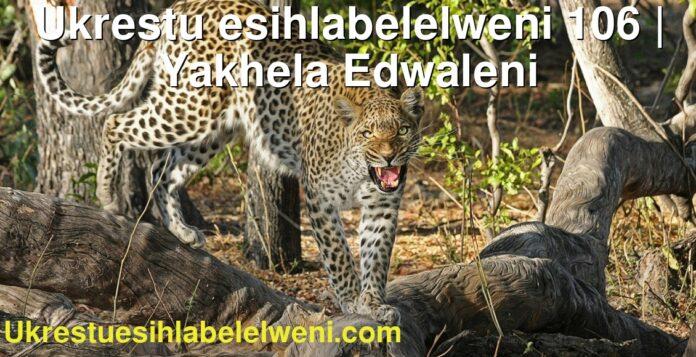 Ukrestu esihlabelelweni 106 | Yakhela Edwaleni
