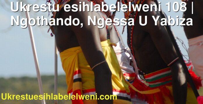 Ukrestu esihlabelelweni 108 | Ngothando, Ngessa U Yabiza