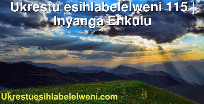 Ukrestu esihlabelelweni 115 | Inyanga Enkulu