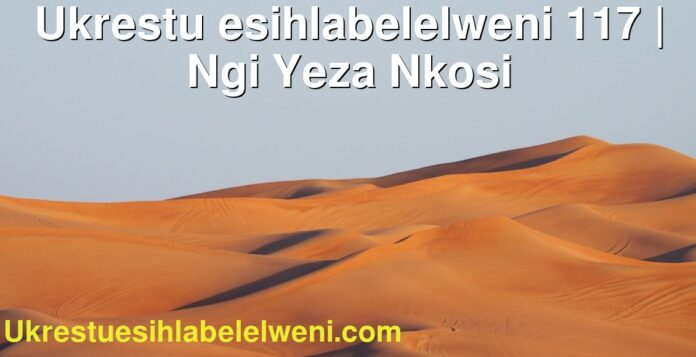Ukrestu esihlabelelweni 117 | Ngi Yeza Nkosi