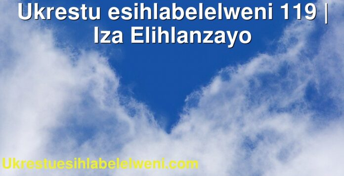 Ukrestu esihlabelelweni 119   Iza Elihlanzayo