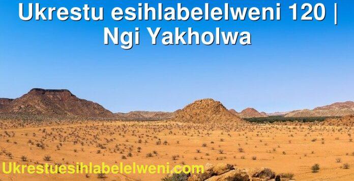 Ukrestu esihlabelelweni 120   Ngi Yakholwa