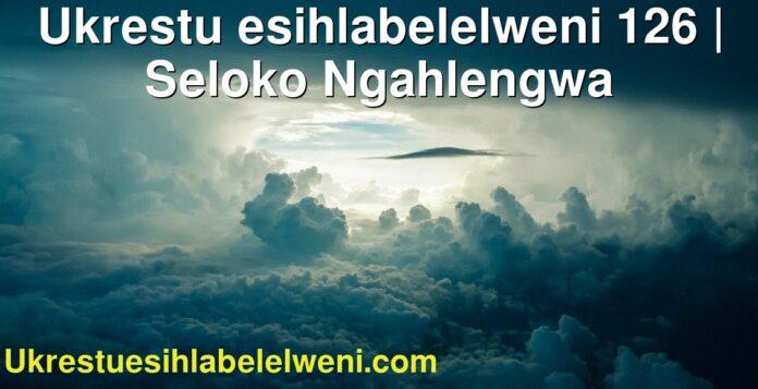 Ukrestu esihlabelelweni 126   Seloko Ngahlengwa