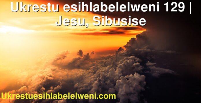 Ukrestu esihlabelelweni 129   Jesu, Sibusise
