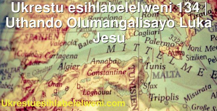 Ukrestu esihlabelelweni 134 | Uthando Olumangalisayo Luka Jesu
