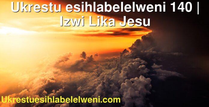 Ukrestu esihlabelelweni 140 | Izwi Lika Jesu