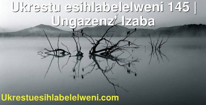 Ukrestu esihlabelelweni 145   Ungazenz' Izaba