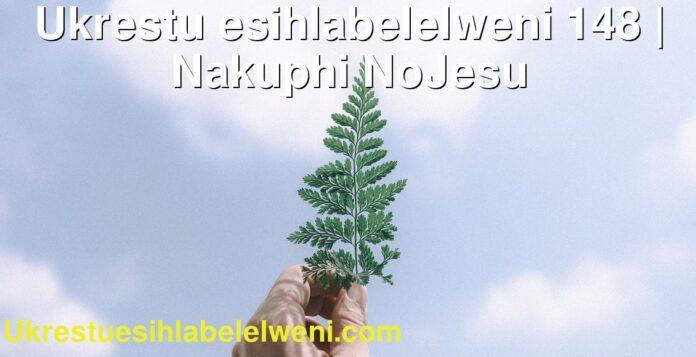 Ukrestu esihlabelelweni 148   Nakuphi NoJesu