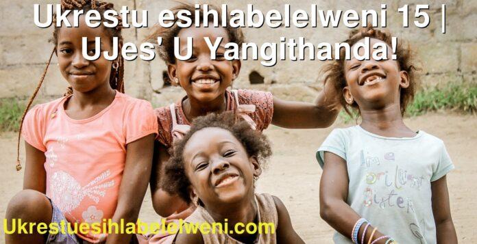 Ukrestu esihlabelelweni 15   UJes' U Yangithanda!