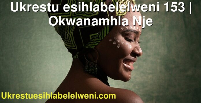 Ukrestu esihlabelelweni 153 | Okwanamhla Nje