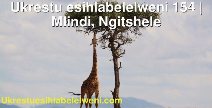 Ukrestu esihlabelelweni 154 | Mlindi, Ngitshele