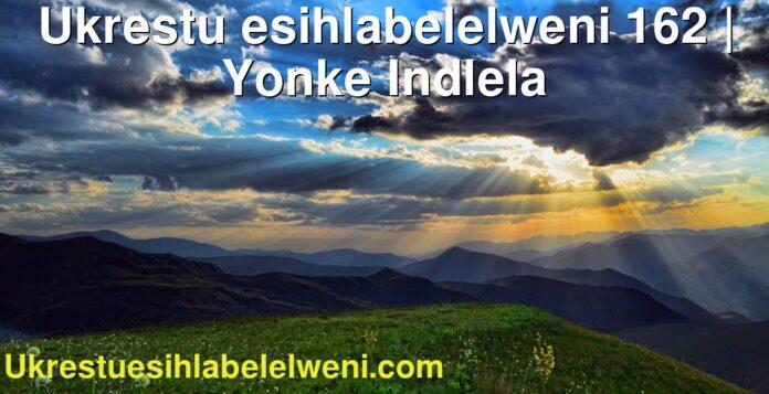 Ukrestu esihlabelelweni 162 | Yonke Indlela