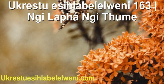 Ukrestu esihlabelelweni 163 | Ngi Lapha Ngi Thume