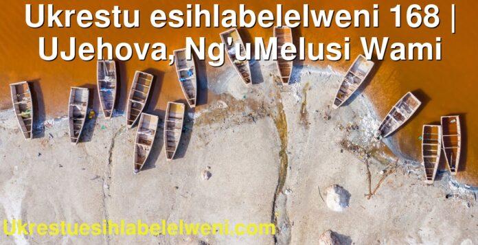 Ukrestu esihlabelelweni 168 | UJehova, Ng'uMelusi Wami