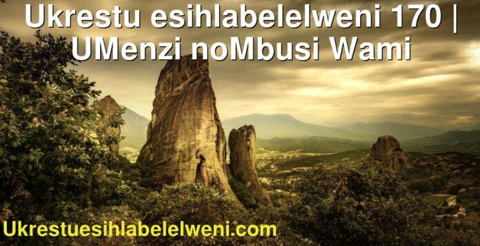 Ukrestu esihlabelelweni 170 | UMenzi noMbusi Wami