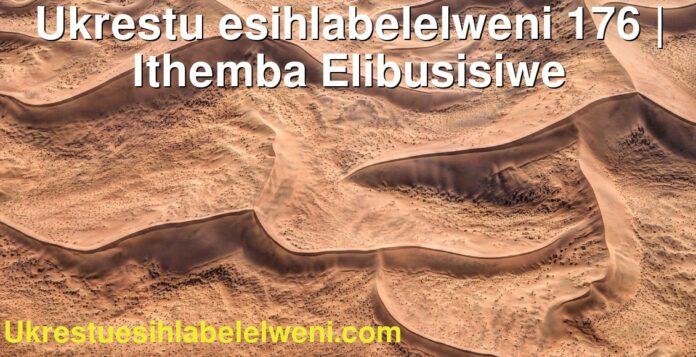 Ukrestu esihlabelelweni 176 | Ithemba Elibusisiwe