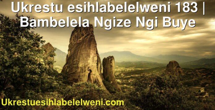 Ukrestu esihlabelelweni 183 | Bambelela Ngize Ngi Buye