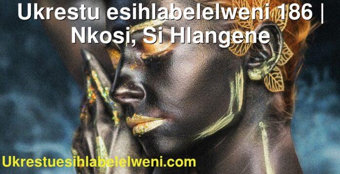 Ukrestu esihlabelelweni 186   Nkosi, Si Hlangene