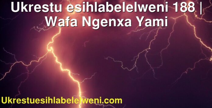 Ukrestu esihlabelelweni 188 | Wafa Ngenxa Yami