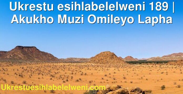 Ukrestu esihlabelelweni 189 | Akukho Muzi Omileyo Lapha