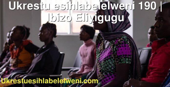 Ukrestu esihlabelelweni 190 | Ibizo Eliyigugu