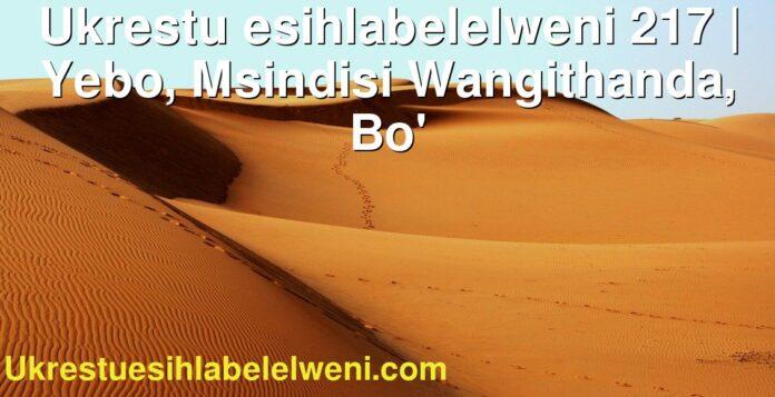 Ukrestu esihlabelelweni 217 | Yebo, Msindisi Wangithanda, Bo'