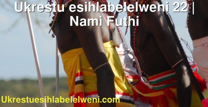 Ukrestu esihlabelelweni 22   Nami Futhi