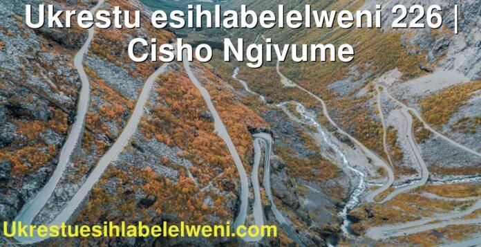 Ukrestu esihlabelelweni 226   Cisho Ngivume