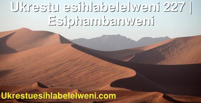 Ukrestu esihlabelelweni 227 | Esiphambanweni
