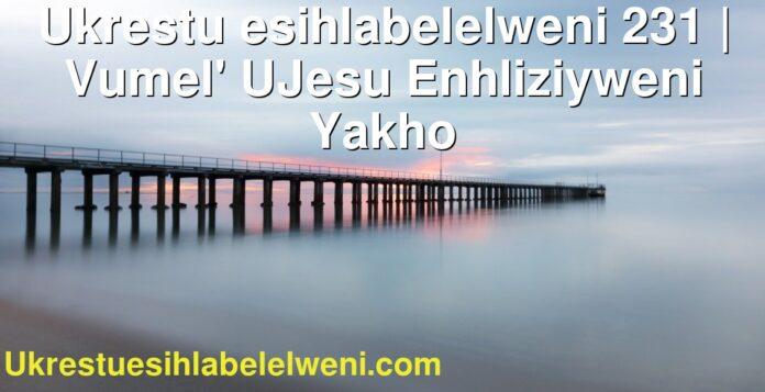 Ukrestu esihlabelelweni 231   Vumel' UJesu Enhliziyweni Yakho