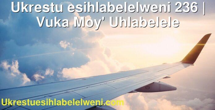 Ukrestu esihlabelelweni 236   Vuka Moy' Uhlabelele