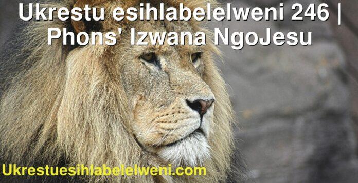 Ukrestu esihlabelelweni 246   Phons' Izwana NgoJesu