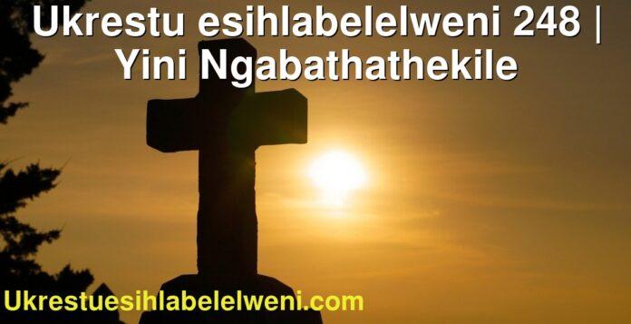 Ukrestu esihlabelelweni 248 | Yini Ngabathathekile