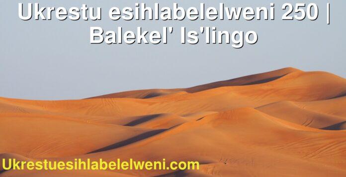 Ukrestu esihlabelelweni 250   Balekel' Is'lingo