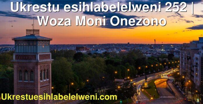 Ukrestu esihlabelelweni 252 | Woza Moni Onezono