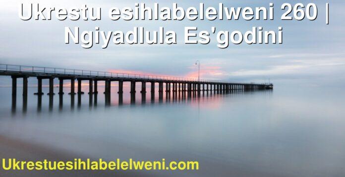 Ukrestu esihlabelelweni 260 | Ngiyadlula Es'godini