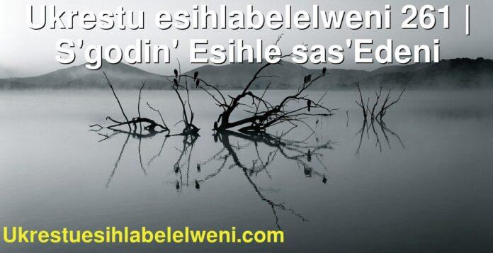 Ukrestu esihlabelelweni 261   S'godin' Esihle sas'Edeni