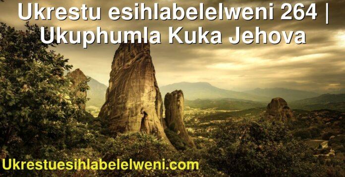 Ukrestu esihlabelelweni 264 | Ukuphumla Kuka Jehova