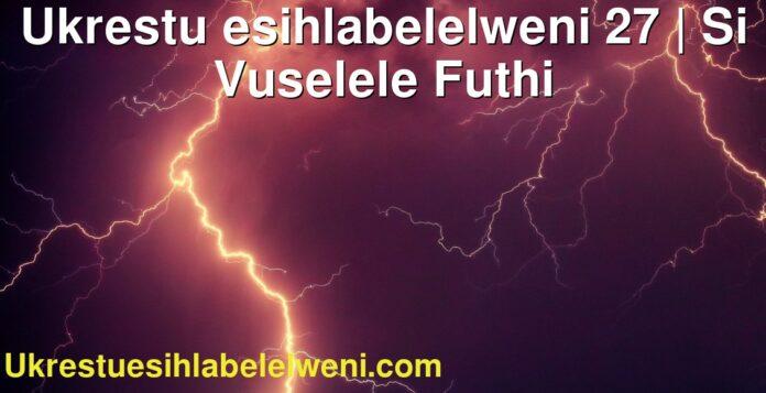 Ukrestu esihlabelelweni 27   Si Vuselele Futhi