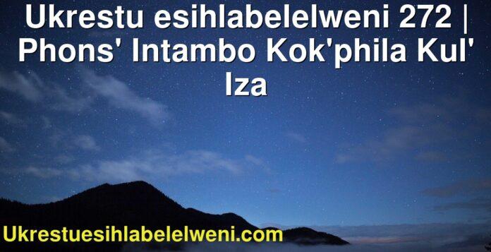 Ukrestu esihlabelelweni 272 | Phons' Intambo Kok'phila Kul' Iza