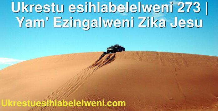 Ukrestu esihlabelelweni 273 | Yam' Ezingalweni Zika Jesu