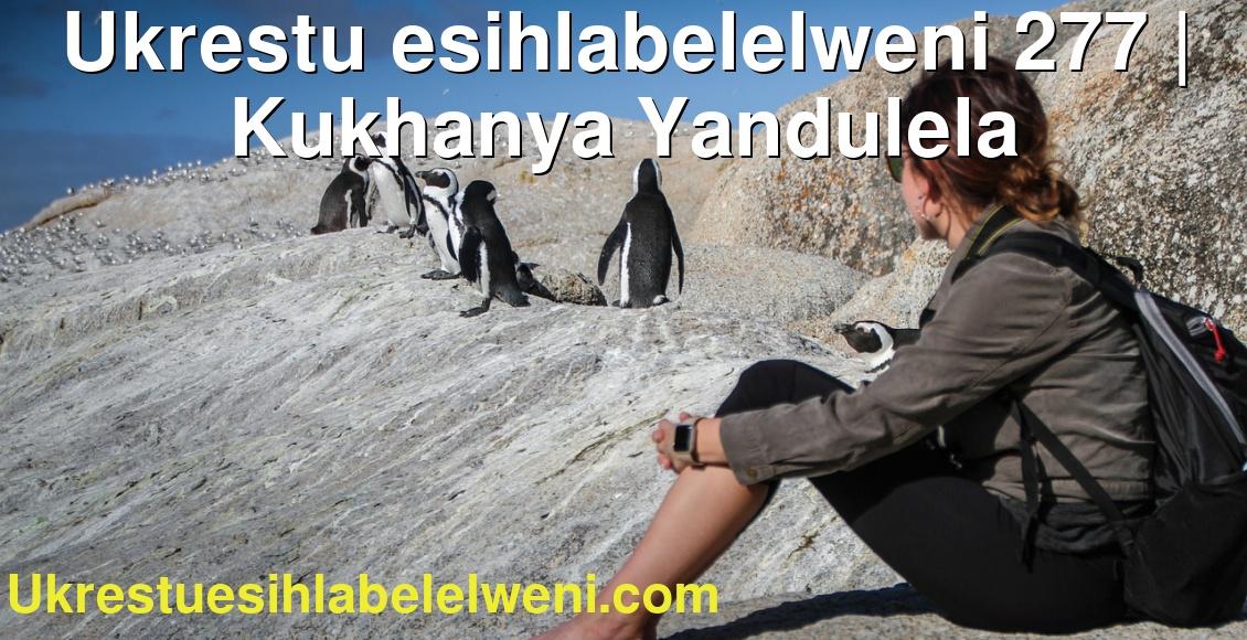 Ukrestu esihlabelelweni 277 | Kukhanya Yandulela