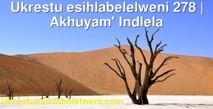 Ukrestu esihlabelelweni 278 | Akhuyam' Indlela
