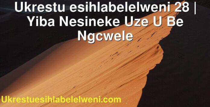 Ukrestu esihlabelelweni 28 | Yiba Nesineke Uze U Be Ngcwele