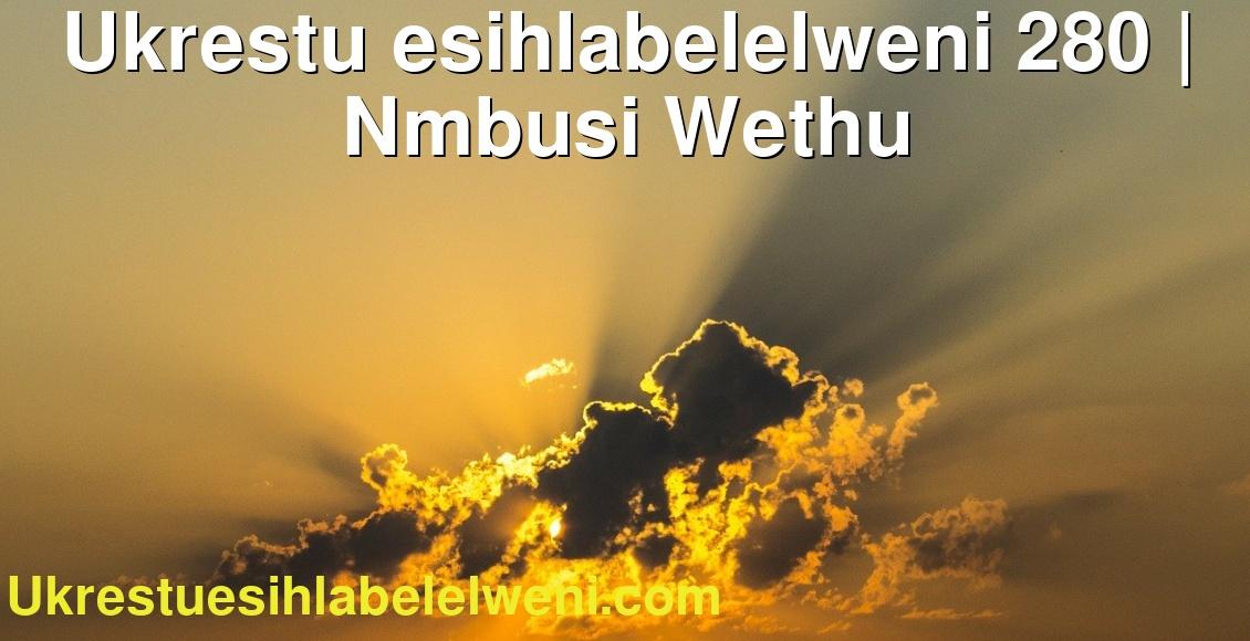 Ukrestu esihlabelelweni 280   Nmbusi Wethu
