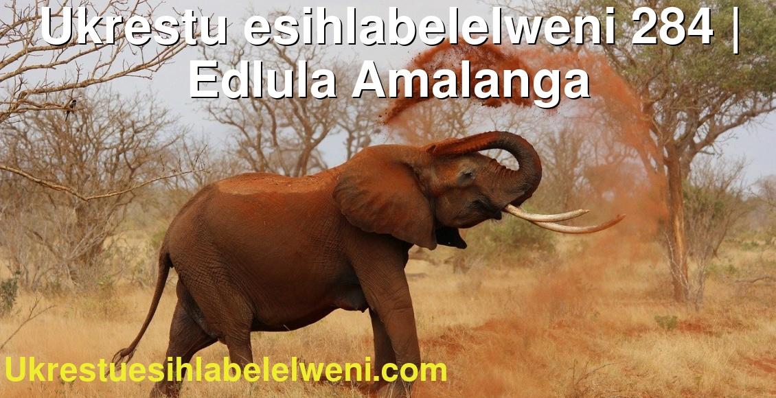 Ukrestu esihlabelelweni 284   Edlula Amalanga