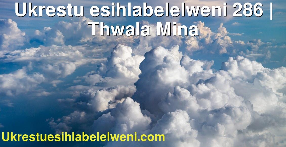 Ukrestu esihlabelelweni 286   Thwala Mina