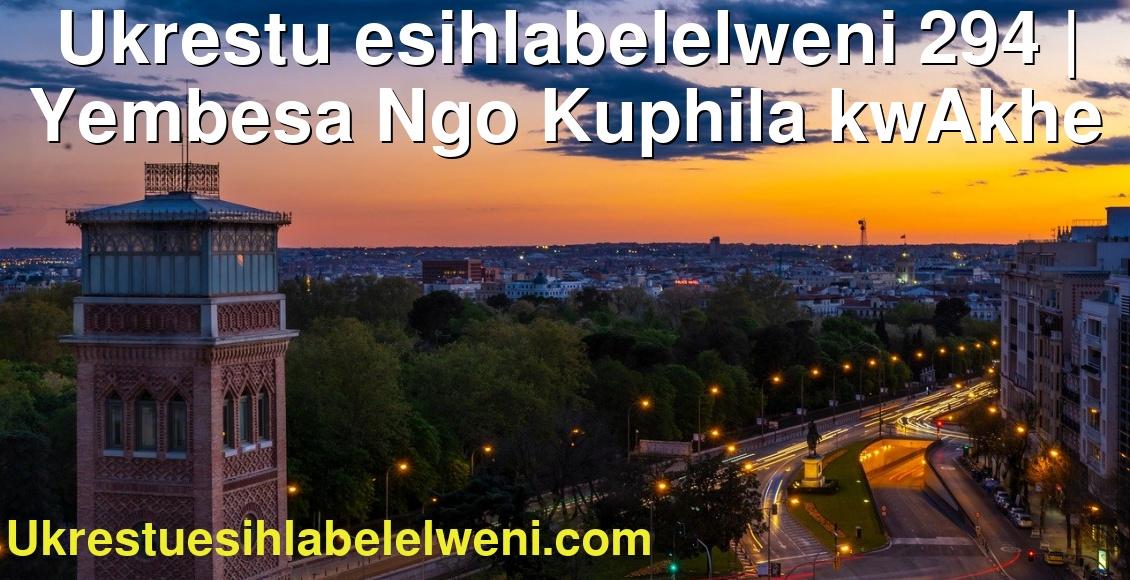 Ukrestu esihlabelelweni 294 | Yembesa Ngo Kuphila kwAkhe